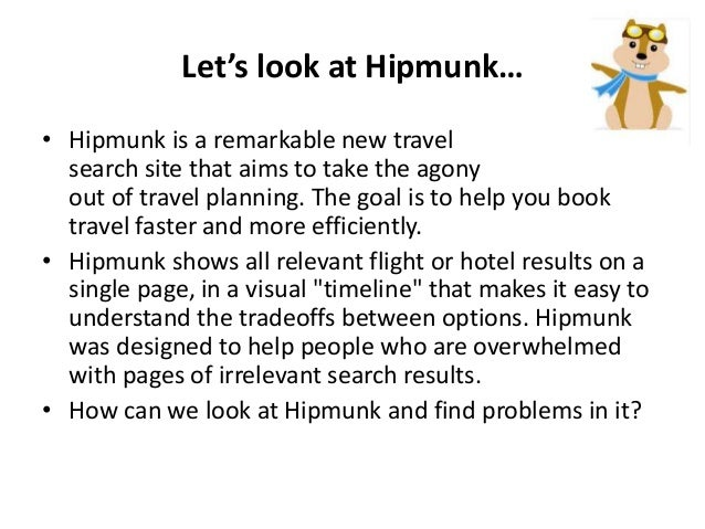 Let's look at Hipmunk… • Hipmunk is a remarkable new travel search site that aims to take the agony out of travel planning...