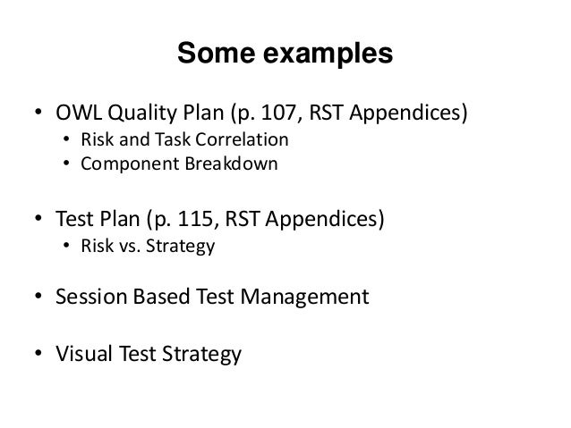 Some examples • OWL Quality Plan (p. 107, RST Appendices) • Risk and Task Correlation • Component Breakdown • Test Plan (p...