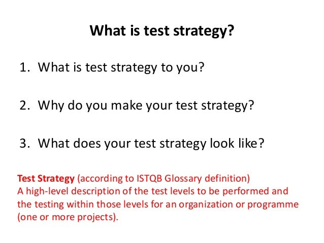 What is test strategy? 1. What is test strategy to you? 2. Why do you make your test strategy? 3. What does your test stra...