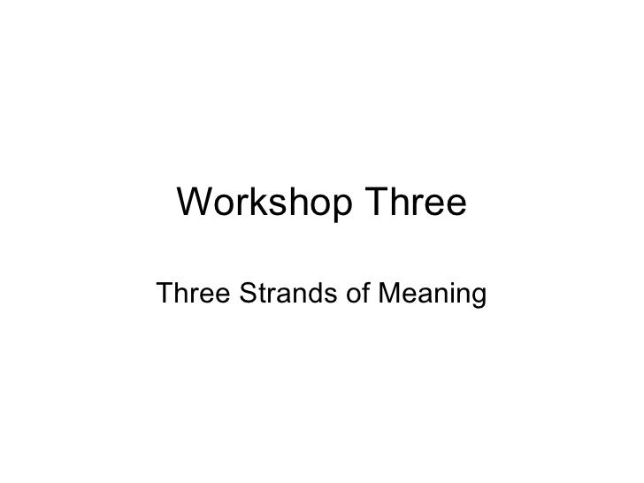 Workshop Three Three Strands of Meaning