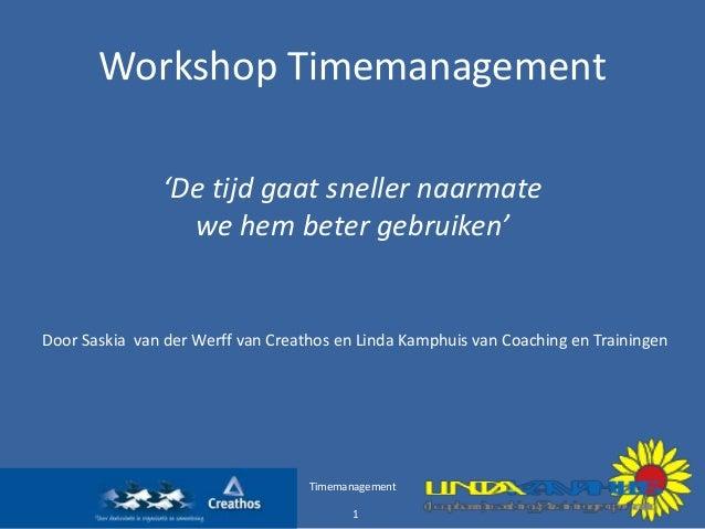 Workshop Timemanagement 'De tijd gaat sneller naarmate we hem beter gebruiken'  Door Saskia van der Werff van Creathos en ...