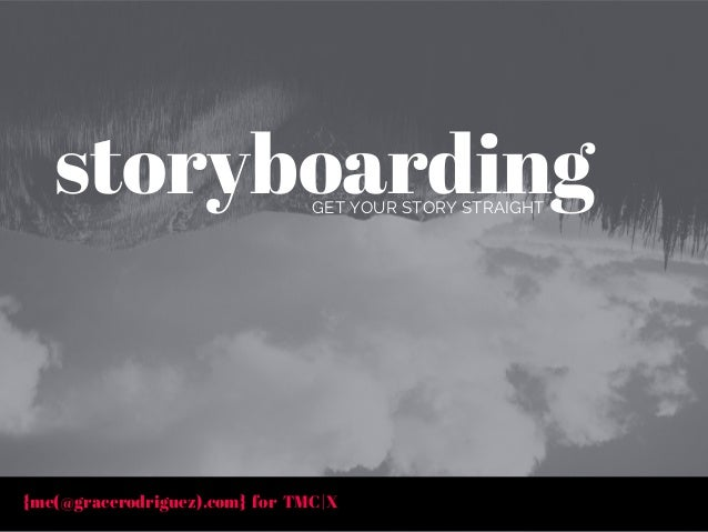 {me(@gracerodriguez).com} for TMC|X GET YOUR STORY STRAIGHT storyboarding