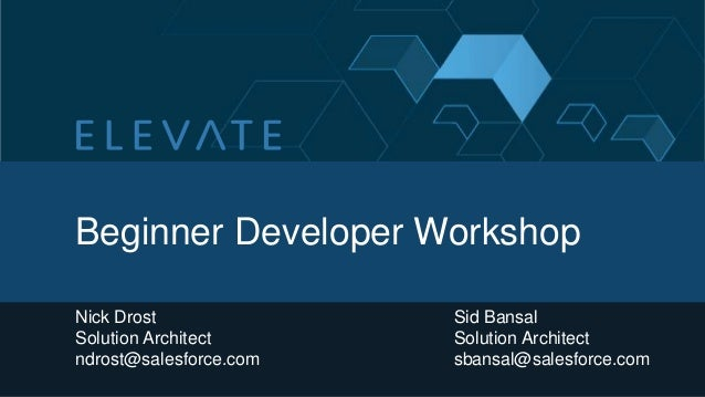 Beginner Developer WorkshopNick DrostSolution Architectndrost@salesforce.comSid BansalSolution Architectsbansal@salesforce...
