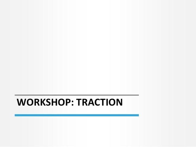 WORKSHOP: TRACTION