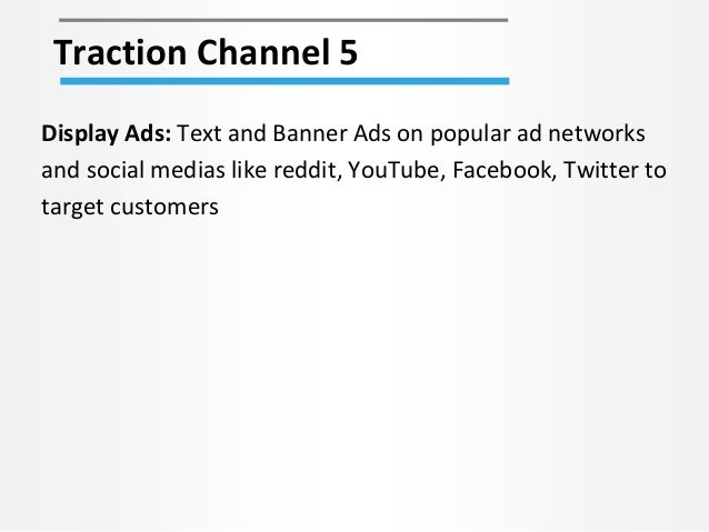 Traction Channel 5 Display Ads: Text and Banner Ads on popular ad networks and social medias like reddit, YouTube, Faceboo...