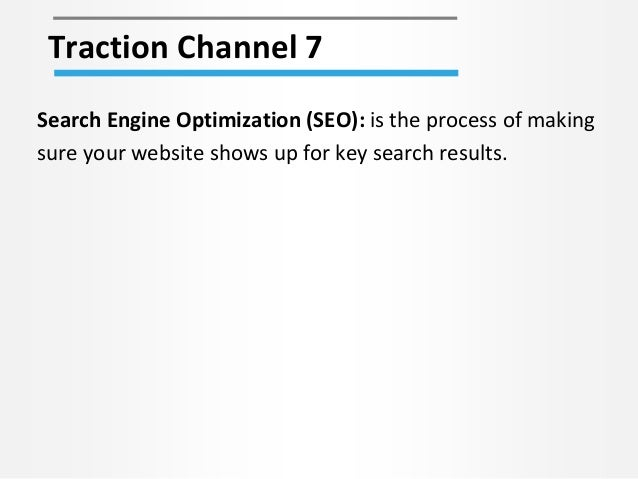 Traction Channel 7 Search Engine Optimization (SEO): is the process of making sure your website shows up for key search re...