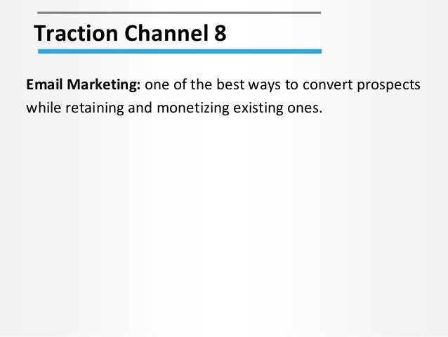 Traction Channel 8 Email Marketing: one of the best ways to convert prospects while retaining and monetizing existing ones.