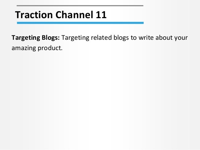 Traction Channel 11 Targeting Blogs: Targeting related blogs to write about your amazing product.