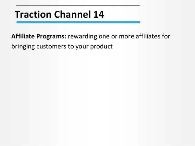 Traction Channel 14 Affiliate Programs: rewarding one or more affiliates for bringing customers to your product