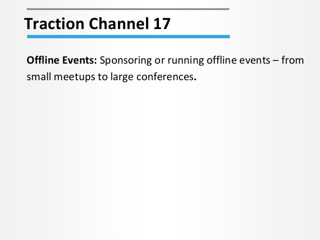 Traction Channel 17 Offline Events: Sponsoring or running offline events – from small meetups to large conferences.