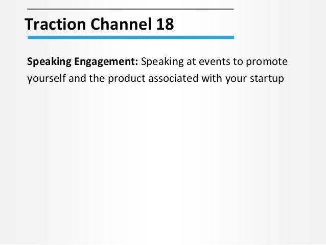 Traction Channel 18 Speaking Engagement: Speaking at events to promote yourself and the product associated with your start...
