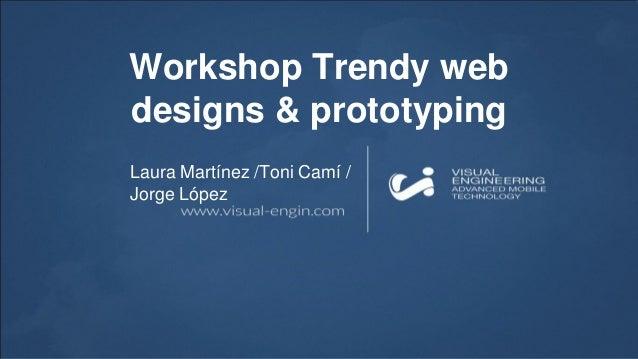 Workshop Trendy web designs & prototyping Laura Martínez /Toni Camí / Jorge López