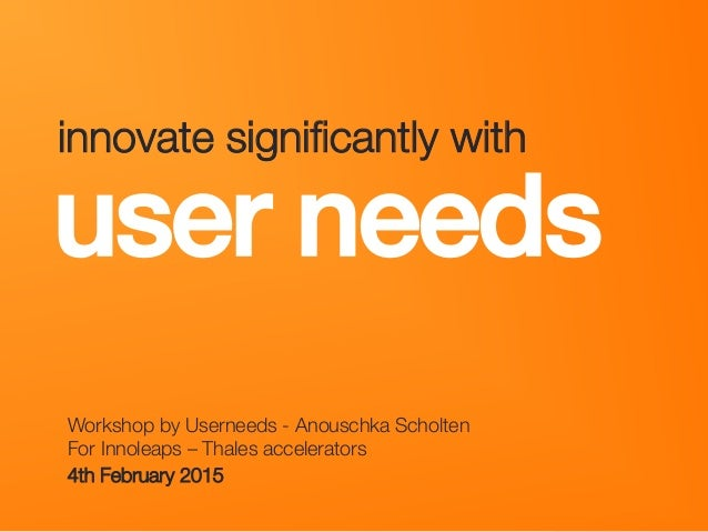 """userneeds! @anous user needs! Workshop by Userneeds - Anouschka Scholten """" For Innoleaps – Thales accelerators 4th Februar..."""