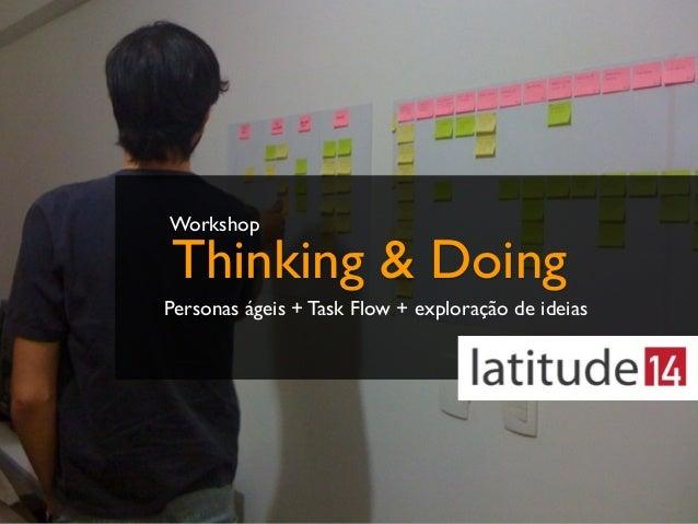 Thinking & Doing Personas ágeis + Task Flow + exploração de ideias Workshop