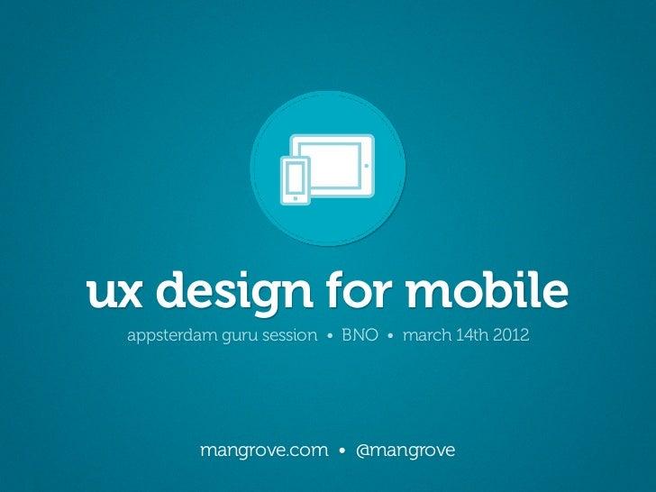 ux design for mobile appsterdam guru session • BNO • march 14th 2012         mangrove.com • @mangrove
