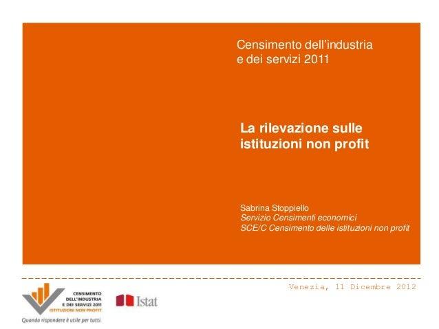 Censimento dell'industriae dei servizi 2011La rilevazione sulleistituzioni non profitSabrina StoppielloServizio Censimenti...