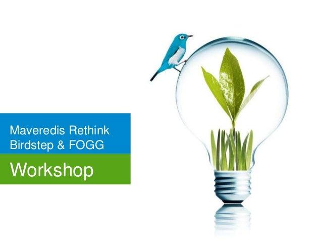 Maveredis Rethink Birdstep & FOGG  Workshop