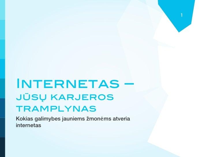 1Internetas –jūsų karjerostramplynasKokias galimybes jauniems žmonėms atveriainternetas