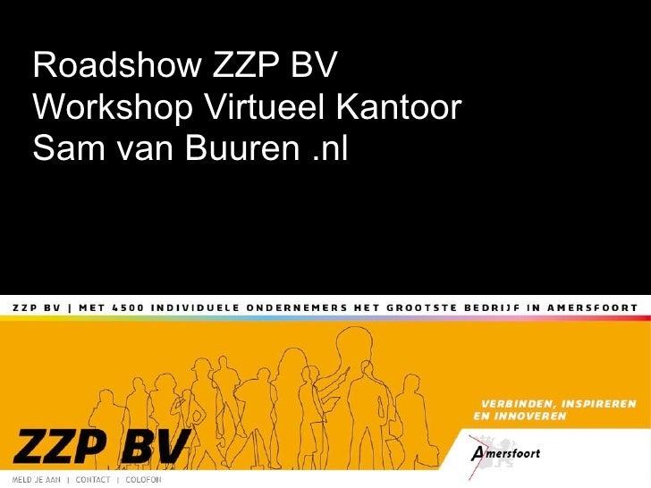 Roadshow ZZP BV Workshop Virtueel Kantoor Sam van Buuren .nl     Minor HNW Haagse Hogeschool Sam van Buuren .nl 19 januari...
