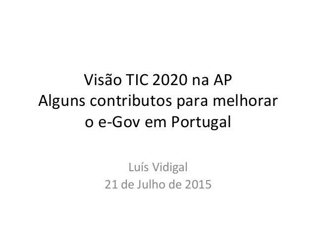 Visão  TIC  2020  na  AP   Alguns  contributos  para  melhorar   o  e-‐Gov  em  Portugal   Luís...