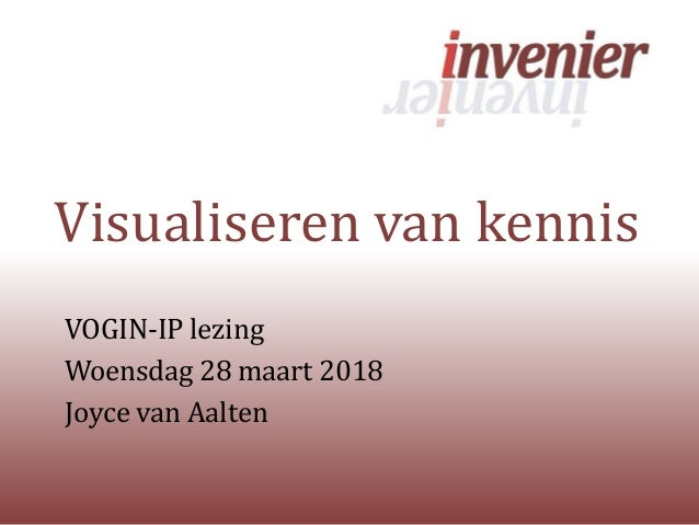 Visualiseren van kennis VOGIN-IP lezing Woensdag 28 maart 2018 Joyce van Aalten