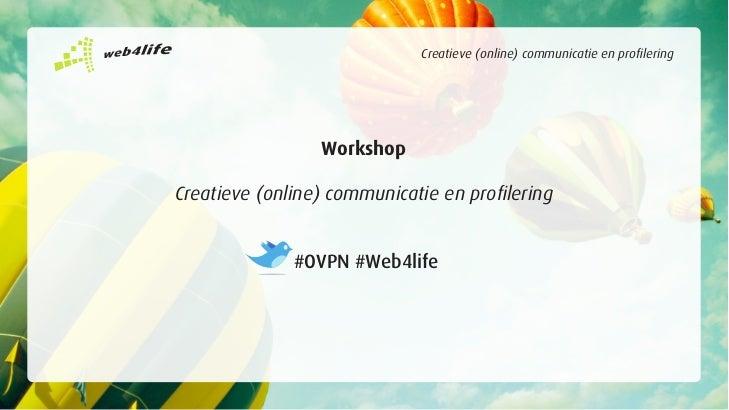 Creatieve (online) communicatie en profilering                 WorkshopCreatieve (online) communicatie en profilering     ...