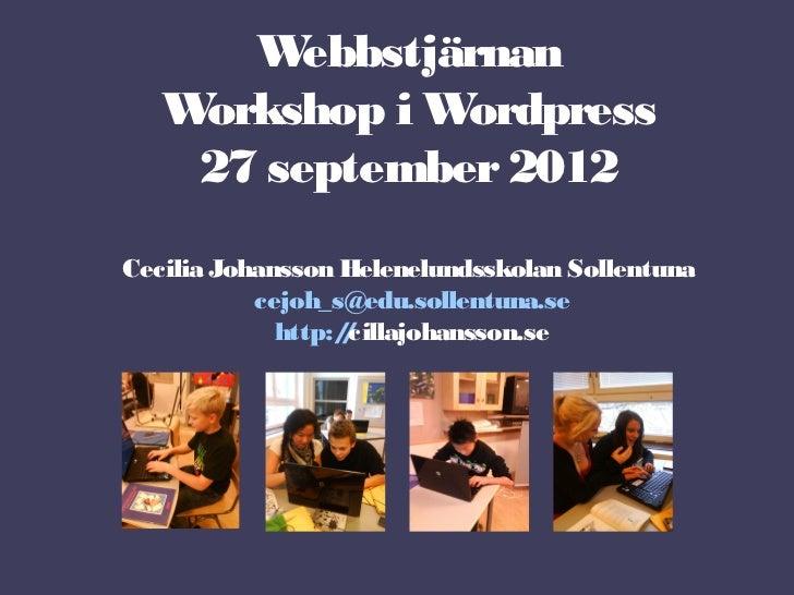 W  ebbstjärnan   Workshop i W ordpress    27 september 2012Cecilia Johansson Helenelundsskolan Sollentuna           cejoh_...