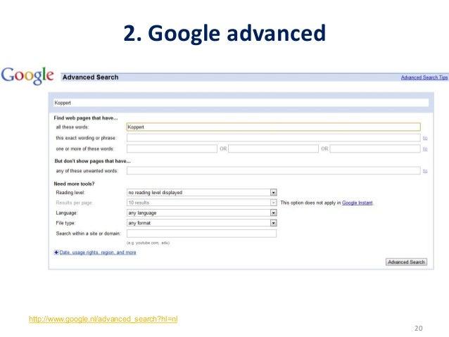 2. Google advanced http://www.google.nl/advanced_search?hl=nl                                                     ...