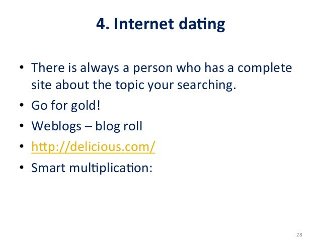 4. Internet daDng • There is always a person who has a complete    site about the topic y...