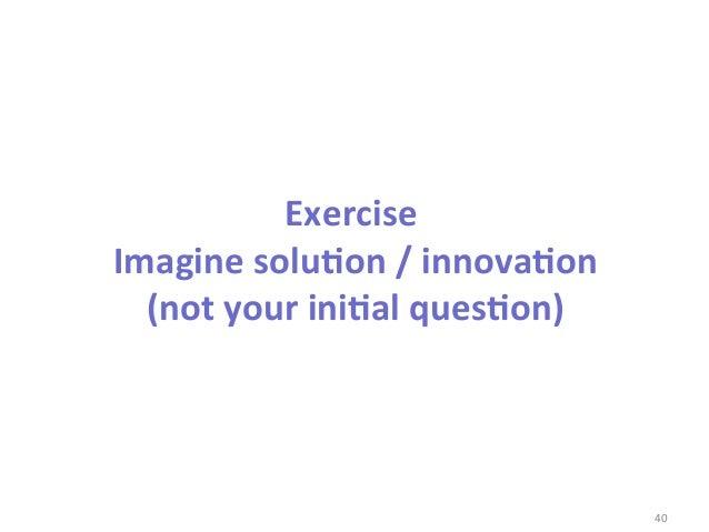 Exercise     Imagine soluDon / innovaDon       (not your iniDal quesDon)                                ...