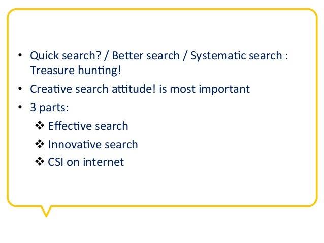 • Quick search? / Be0er search / Systema5c search :    Treasure hun5ng! • Crea5ve search a=tud...