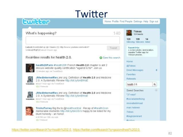 Twi0er https://twitter.com/#search?q=health%202.0. https://twitter.com/#search?q=gezondheid%202.0.                      ...