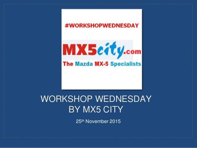 25th November 2015 WORKSHOP WEDNESDAY BY MX5 CITY