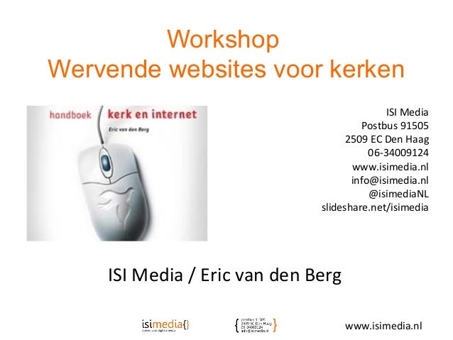 WorkshopWervende websites voor kerkenISI Media / Eric van den BergISI MediaPostbus 915052509 EC Den Haag06-34009124www.isi...