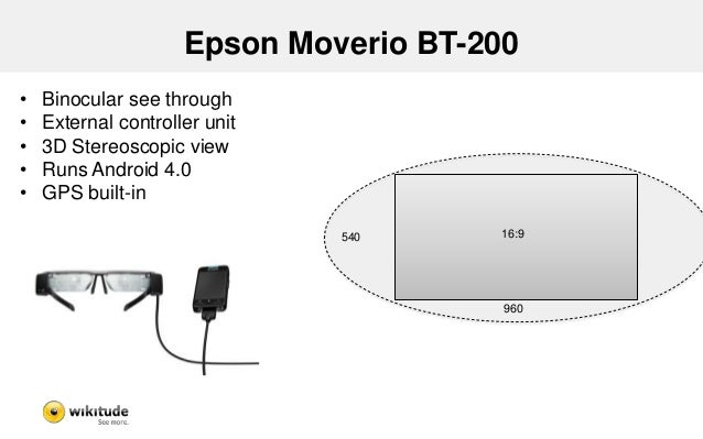 Epson Moverio - Findings  • Allows actual Augmented Reality Applications  – Needs Calibration  • Android SDK  – Enable/dis...