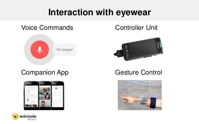Interaction  • Very diverse concepts  • Not as simple as interaction with phones  – Search for optimized interaction  • Ai...