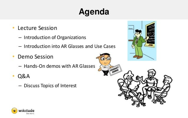 Agenda  • Lecture Session  – Introduction of Organizations  – Introduction into AR Glasses and Use Cases  • Demo Session  ...