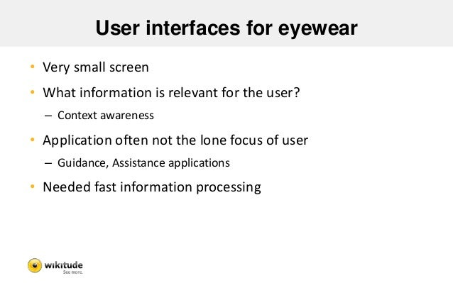Challenges  • Small screen estate  • Always in front of user  • Information density  • How often can you show  information...