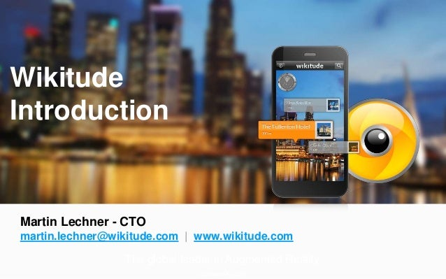 The global leader in Augmented Reality  Updated 15.1.2013  Wikitude  Introduction  Martin Lechner - CTO  martin.lechner@wi...