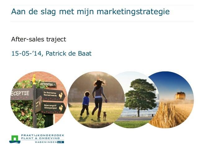 Aan de slag met mijn marketingstrategie After-sales traject 15-05-'14, Patrick de Baat
