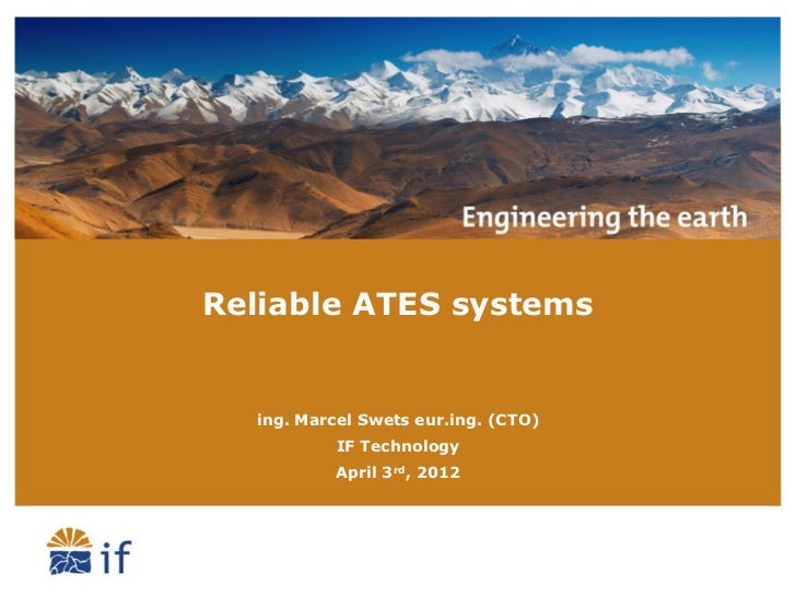 Reliable ATES systems  ing. Marcel Swets eur.ing. (CTO)           IF Technology          April 3rd, 2012