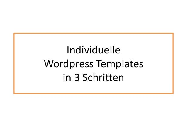 IndividuelleWordpress Templatesin 3 Schritten
