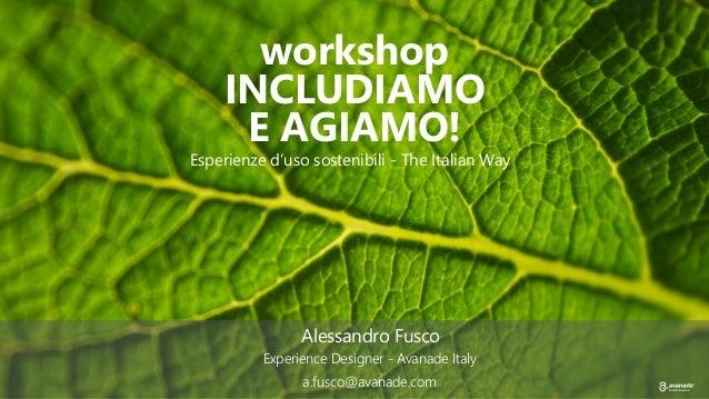 workshop INCLUDIAMO E AGIAMO! Esperienze d'uso sostenibili - The Italian Way Experience Designer - Avanade Italy Alessandr...