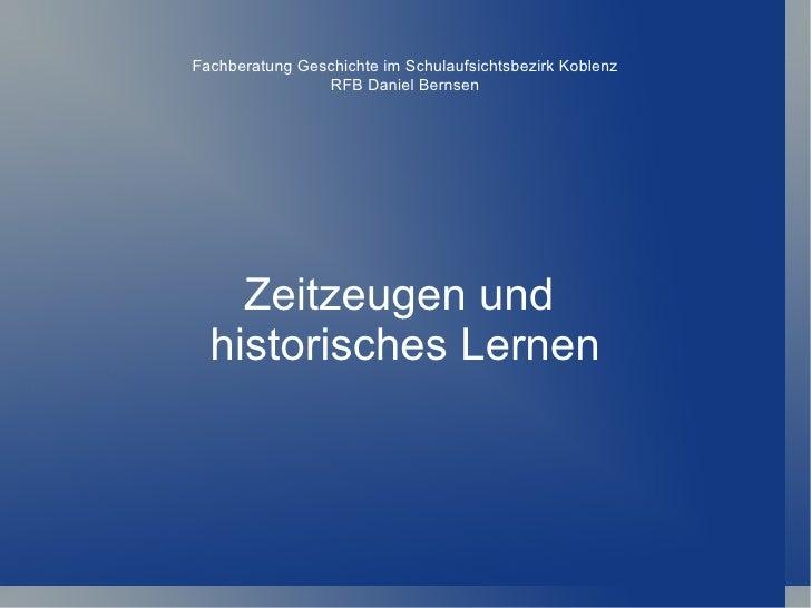 Fachberatung Geschichte im Schulaufsichtsbezirk Koblenz                RFB Daniel Bernsen    Zeitzeugen und  historisches ...