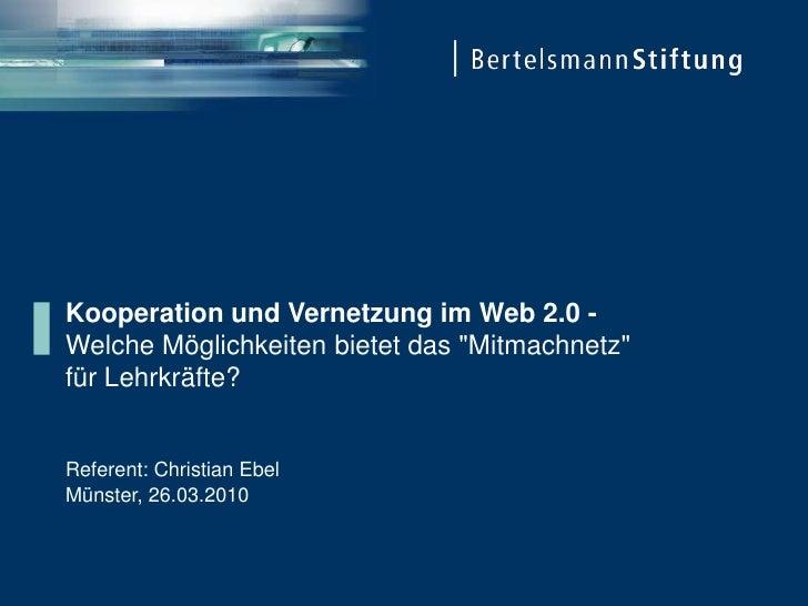 """Kooperation und Vernetzung im Web 2.0 - Welche Möglichkeiten bietet das """"Mitmachnetz"""" für Lehrkräfte?   Referent: Christia..."""