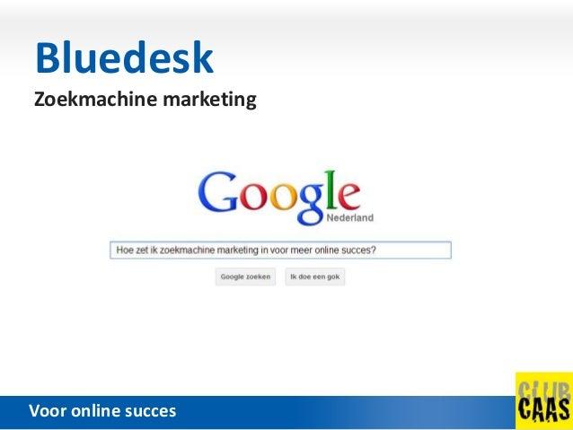 Bluedesk Zoekmachine marketingVoor online succes