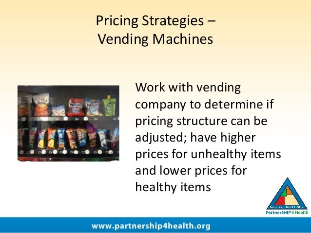 Pricing Strategies – Vending Machines Work with vending company to determine if pricing structure can be adjusted; have hi...