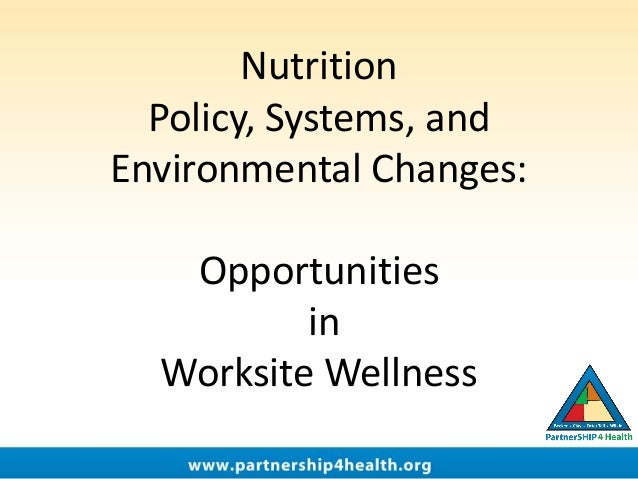 Nutrition Policy, Systems, and Environmental Changes: Opportunities in Worksite Wellness