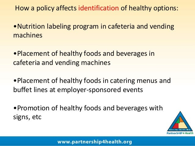 How a policy affects identification of healthy options: •Nutrition labeling program in cafeteria and vending machines •Pla...