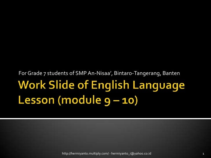Work Slide of English Language Lesson (module 9 – 10)<br />For Grade 7 students of SMP An-Nisaa', Bintaro-Tangerang, Bante...